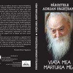 O noua carte dedicata Parintelui Adrian Fageteanu: Viata mea. Marturia mea
