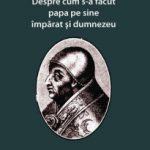 Despre nasterea papismului in lume si implicatiile sale pe plan teologic, bisericesc si politic