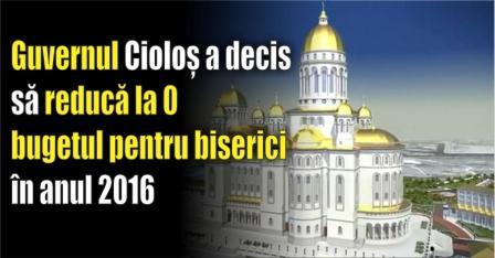 Guvernul-Cioloș-a-decis-să-reducă-la-0-bugetul-pentru-biserici-în-anul-2016